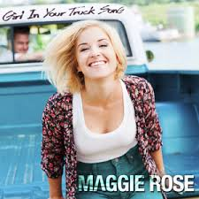 Maggie rose girl in your truck song