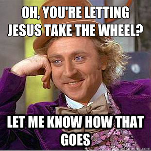 Willy wonka jesus take the wheel